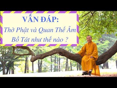 Vấn đáp: Thờ Phật và Quan Thế Âm Bồ Tát như thế nào ? | Thích Nhật Từ