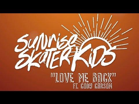 Sunrise Skater Kids - Love Me Back ft. Cody Carson (Official Lyric Video)