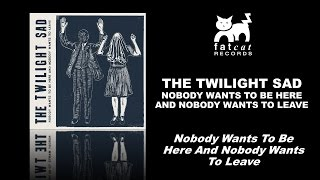 The Twilight Sad Nobody Wants To Be Here And Nobody