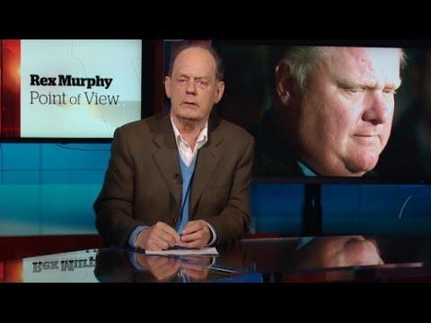 Rex Murphy: Toronto Mayor Rob Ford