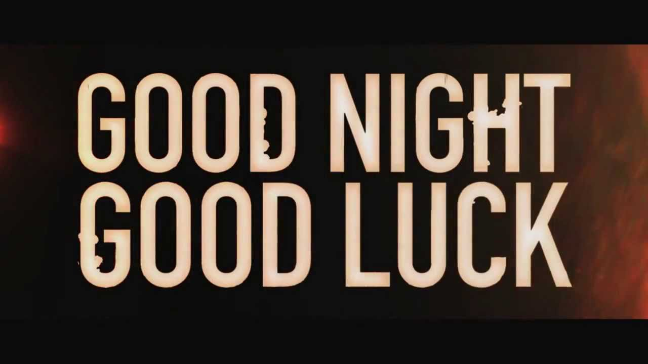 essay on good night and good luck Join now log in home literature essays good night, and good luck how the cold war context created new perspectives: film new perspectives: film and literature.