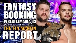 Fantasy Booking WWE Wrestlemania 33 With NO Part Timers... | Fin Martin Report Podcast Mini