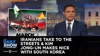 Iranians Take to the Streets & Kim Jong-un Makes Nice with South Korea: The Daily Show