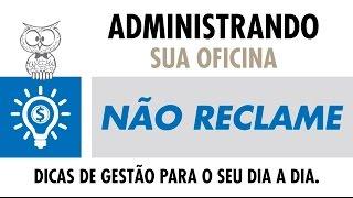 ADMINISTRANDO SUA OFICINA – Não Reclame!