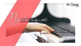 NGƯỜI LẠ ƠI    PIANO COVER     AN COONG