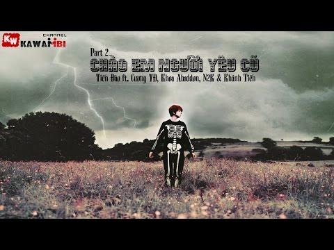 Chào Em Người Yêu Cũ (Part 2) - Tiến Đào ft. Cương TĐ, Khoa Abaddon, N2K & Khánh Tiến [ Lyrics ]