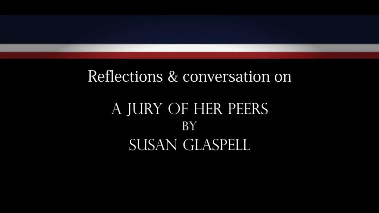 trifles and a jury of her peers essays Teaching susan glaspell's a jury of her peers and trifles  journal of legal education 53 (2003  essays on her theater and fiction (1995 )ps3513l35 z86 1995.