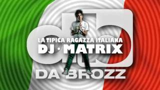 Dj Matrix La Tipica Ragazza Italiana (Da Brozz Remix