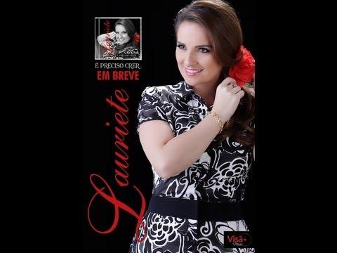 Lauriete - CD É Preciso Crer Completo - Lançamento 2013!!!