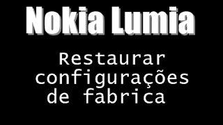 [ Nokia Lumia ] Restaurar Configurações De Fabrica