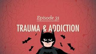 Trauma & Addiction: Crash Course Psychology #31
