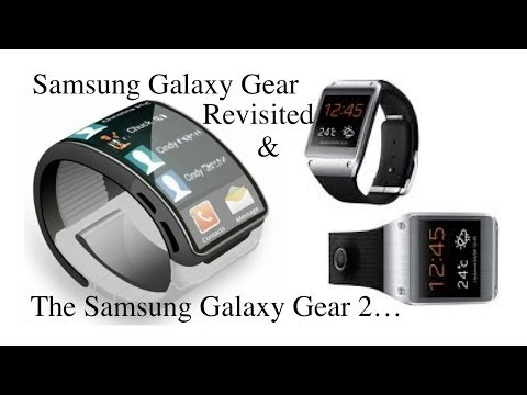 Samsung Galaxy Gear Smart Watch Revisited & Galaxy Gear 2 What We Can Expect