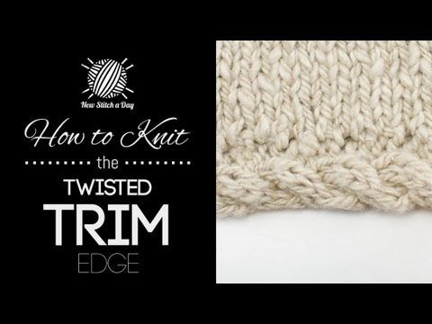 How to Knit the Twisted Trim Edge