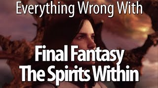 Everything Wrong With Final Fantasy: The Spirits Within