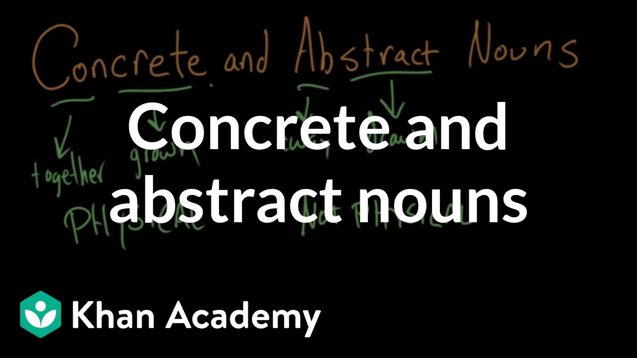 Another Word Internet Taught Me >> Concrete And Abstract Nouns Video Khan Academy