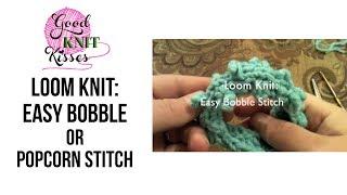 Loom Knit: Easy Bobble Or Popcorn Stitch