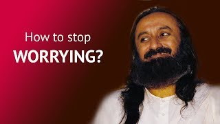 How To Overcome Problems And Worries Sri Sri Ravi Shankar