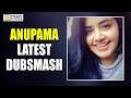 Anupama Parameswaran Latest Dubsmash- Naalo Nenu Song from..
