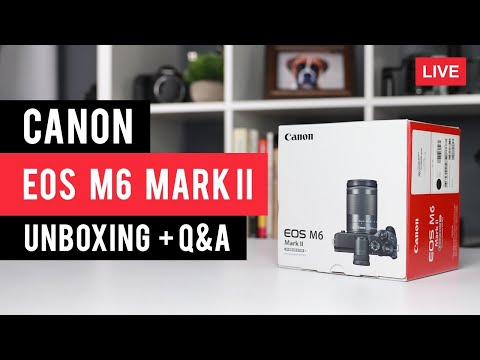 Canon M6 Mark II Unboxing + Q&A - LIVE