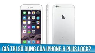 Giá trị sử dụng của iPhone 6 Plus Lock?