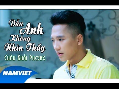 Dẫu Anh Không Nhìn Thấy - Châu Khải Phong [MV HD OFFICIAL] (TIVI VERSION)