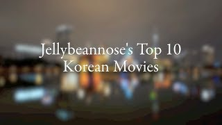 My Top 10 Korean Movies Of All Time (한국 영화)