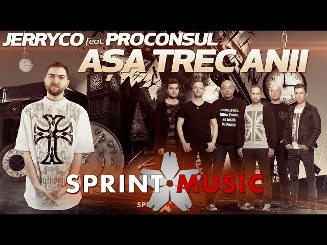 JerryCo feat. Proconsul - Asa Trec Anii   Single Oficial