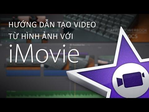 Hướng dẫn tạo video từ hình ảnh với Imovie - MacOS