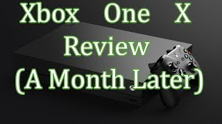 Xbox One X Review - A Month Later