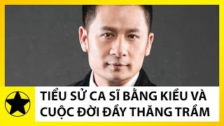 Tiểu Sử Bằng Kiều || Cuộc Đời Thăng Trầm Của Giọng Nam Cao Số Một Việt Nam