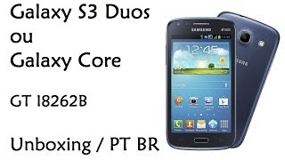 Galaxy S3 Duos / Galaxy Core / GT I8262B / Unboxing / PT