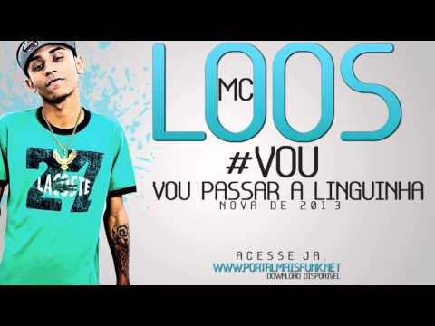MC LOOS - VOU PASSAR A LINGUINHA (( NOVA DE 2013 ))