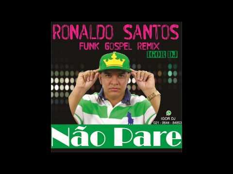 RONALDO SANTOS  NAO PARE  FUNK GOSPEL REMIX  IGOR DJ