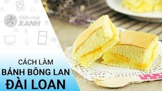 Cách làm bánh bông lan Đài Loan mềm mềm thơm thơm ngon mê ly