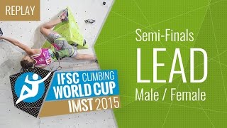 IFSC Climbing World Cup Imst 2015 - Lead - Semi-Finals - Male/Female - Duration: 3:46:17.