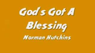 Norman Hutchins God's Got A Blessing