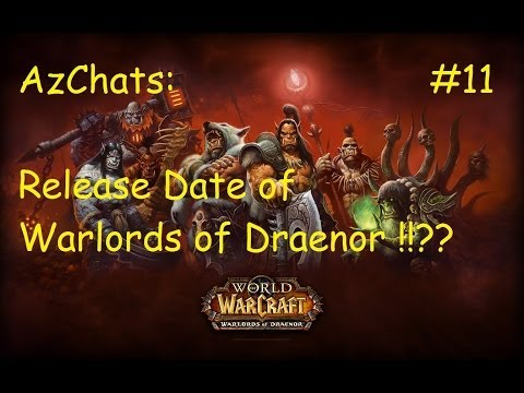 Release Date for WoW Warlords of Draenor !!?? (AzChats #11)