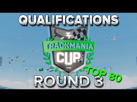 Trackmania Cup 2018 #48 : Round 3 des qualifications