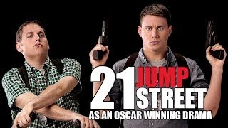 21 Jump Street Reimagined as an Oscar Winning Drama