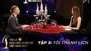 Tôi là Hoa hậu Hoàn Vũ Việt Nam - Tập 03 FULL HD - Tôi thanh lịch | Miss Universe Vietnam
