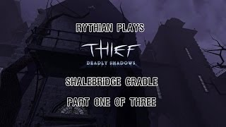 Thief: Deadly Shadows - Shalebridge Cradle Part 1 of 3