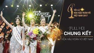 CHUNG KẾT HOA HẬU HOÀN VŨ VIỆT NAM - OFFICIAL FULL HD   MISS UNIVERSE VIETNAM