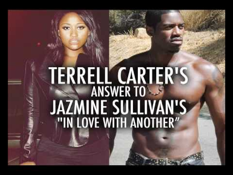 "Terrell Carter's answer to Jazmine Sullivan's ""In Love With Another"""