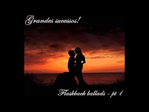 Músicas Românticas - Love Songs - Flashback Pt 1