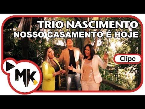Trio Nascimento - Nosso Casamento É Hoje (Clipe Oficial MK Music em HD)