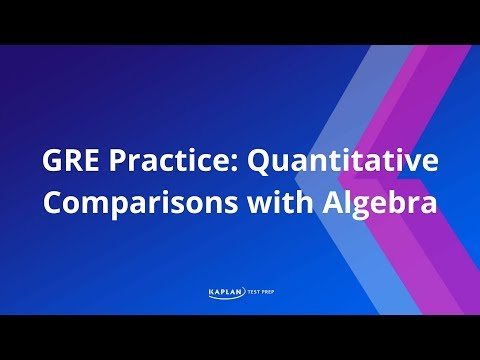 GRE Practice: Quantitative Comparisons with Algebra  | Kaplan Test Prep