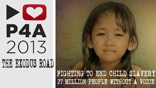 Fighting To End Child Slavery: The Exodus Road #P4A 2013