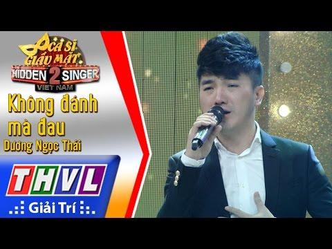 THVL | Ca sĩ giấu mặt 2016 - Tập 13 [2]: Dương Ngọc Thái | Không đánh mà đau - Dương Ngọc Thái