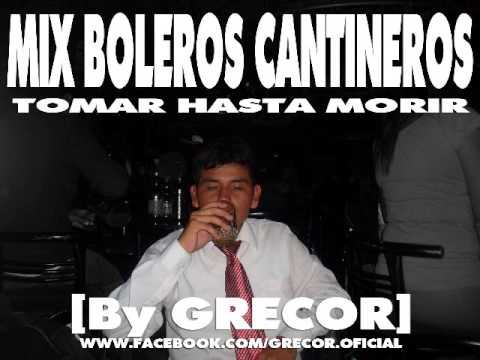 MIX BOLEROS CANTINEROS TOMAR HASTA MORIR By GRECOR
