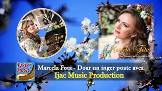 Marcela Fota Doar Un Inger Poate Avea NOU 2014